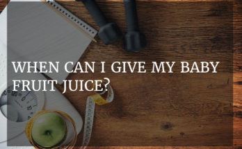 When can I give my baby fruit juice?