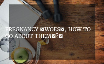 """Pregnancy """"woes"""", how to go about them…?"""
