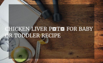 Chicken Liver Pâté for baby or toddler Recipe