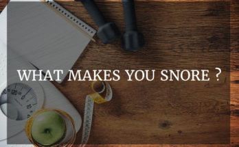 What makes you snore ?