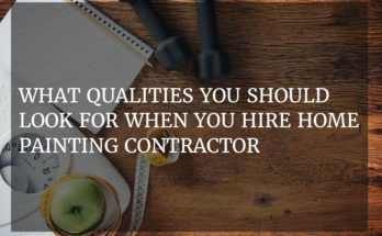 What qualities you should look for when you hire home painting contractor