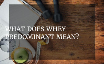 What does whey predominant mean?