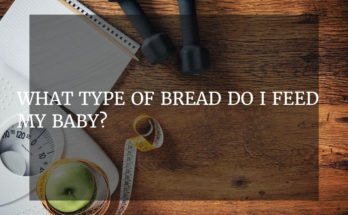 What type of bread do I feed my baby?
