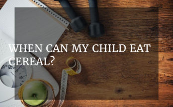 When can my child eat cereal?